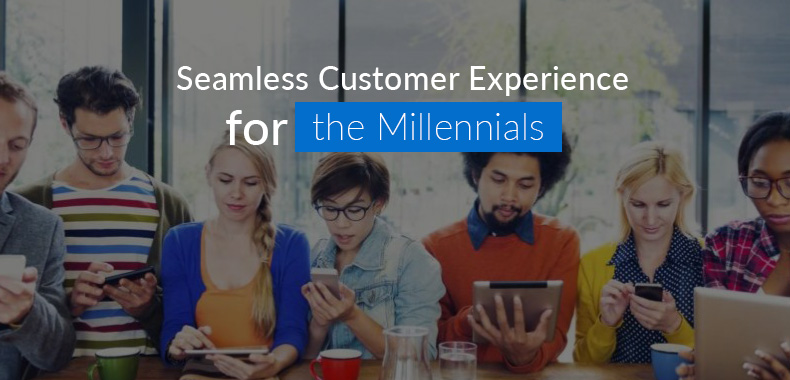 Providing Seamless Customer Experience to the Key Demographic – The Millennials