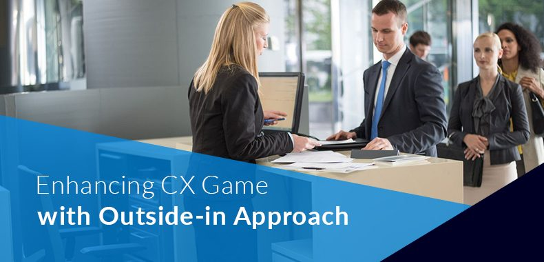 Why Banks Should Transform their CX Game to Outside-In Approach?