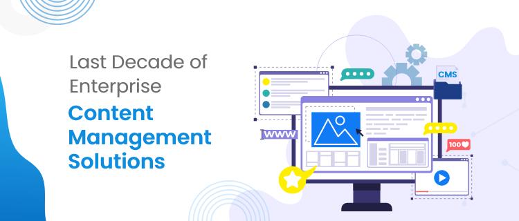 Last Decade of Enterprise Content Management Solutions