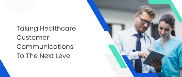 Taking Healthcare Customer Communications to the Next Level
